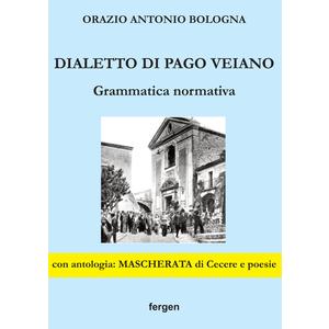 DIALETTO DI PAGO VEIANO: GRAMMATICA NORMATIVA di Orazio Antonio Bologna (Fergen)