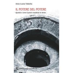 IL POTERE DEL POTERE. Quando e come il potere manifesta se stesso di Anna Luana Tallarita (Calabria Letteraria Editrice)