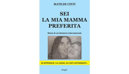 SEI LA MIA MAMMA PREFERITA. Storia di un'adozione internazionale di Matilde Cinti (Fergen)