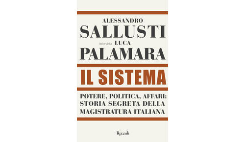 IL SISTEMA. Sallusti intervista Palamara sulla magistratura (Rizzoli)