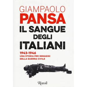 IL SANGUE DEGLI ITALIANI 1943-1946 una storia per immagini della guerra civile di Giampaolo Pansa (Rizzoli)