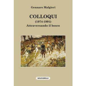 COLLOQUI (1974-1991). Attraversando il bosco di Gennaro Malgieri (Solfanelli)