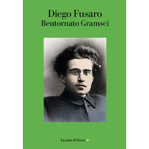 BENTORNATO GRAMSCI di Diego Fusaro (La nave di Teseo)