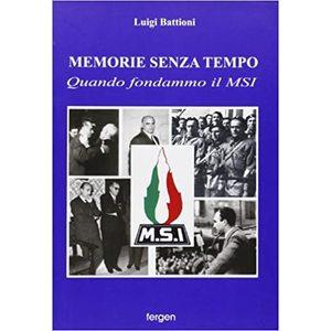 MEMORIE SENZA TEMPO. QUANDO FONDAMMO IL MSI di Luigi Battioni (Fergen)