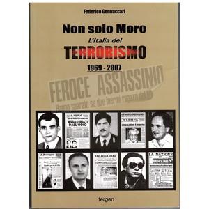 NON SOLO MORO. L'Italia del terrorismo 1969-2007 di Federico Gennaccari (Fergen)