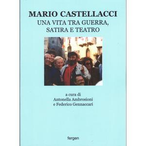 MARIO CASTELLACCI. Una vita tra guerra, satira e teatro a cura di Antonella Ambrosioni e Federico Gennaccari (Fergen)