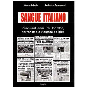 SANGUE ITALIANO. Cinquant'anni di bombe, terrorismo e violenza politica di Marco Falvella e Federico Gennaccari (Fergen)