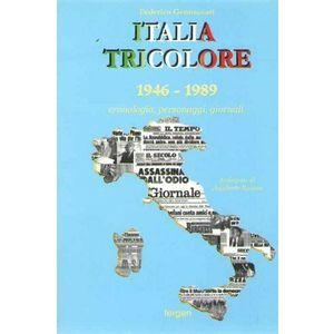 ITALIA TRICOLORE 1946-1989. Cronologia, personaggi, giornali di Federico Gennaccari (Fergen)