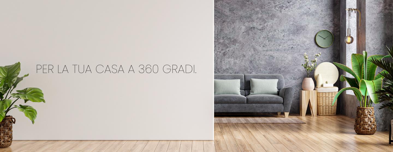 Per la tua casa a 360 gradi.