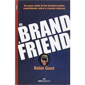 Da brand a friend Robin Good