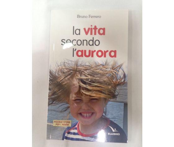 LIBRO LA VITA SECONDO L'AURORA