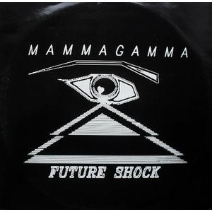 MAMMAGAMMA  FUTURE SHOCK