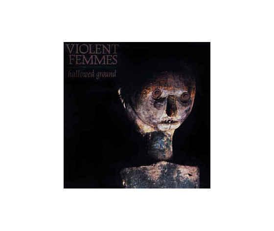 Violent Femmes – Hallowed Ground