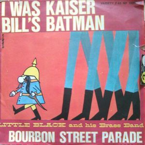 Little Black And His Brass Band ‎– Bourbon Street Parade - 	I Was Kaiser Bill's Batman