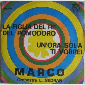 Orchestra L. Sedran  Canta Marco  – La Figlia Del Re Del Pomodoro / Un'ora Sola Ti Vorrei