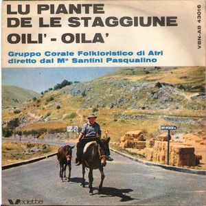 Gruppo Corale Folkloristico Di Atri Diretto Dal M° Santini Pasqualino  – Lu Piante De Le Staggiune / Oili' - Oila'