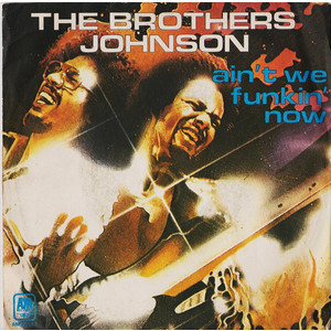 Brothers Johnson ‎– Ain't We Funkin' Now / So Won't You Stay